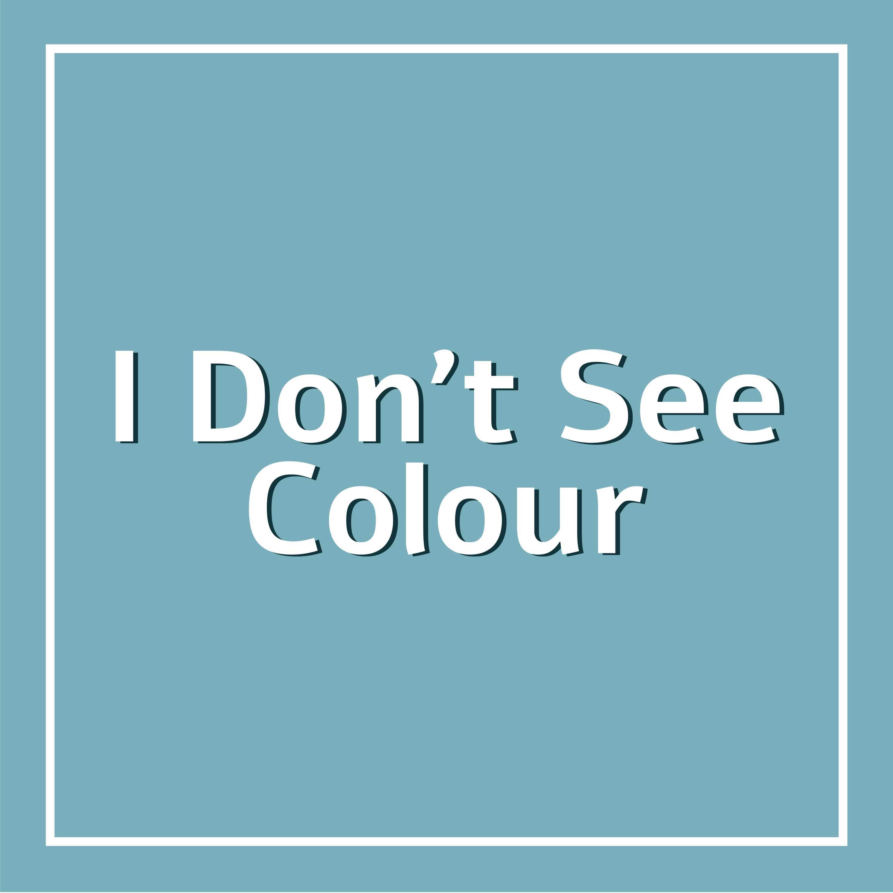 I Don't See Colour